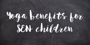Yoga benefits for SEN Children
